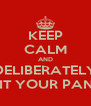 KEEP CALM AND DELIBERATELY SHIT YOUR PANTS - Personalised Poster A4 size