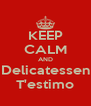 KEEP CALM AND Delicatessen T'estimo - Personalised Poster A4 size