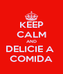 KEEP CALM AND DELICIE A  COMIDA - Personalised Poster A4 size