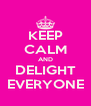 KEEP CALM AND DELIGHT EVERYONE - Personalised Poster A4 size