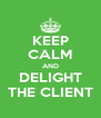 KEEP CALM AND DELIGHT THE CLIENT - Personalised Poster A4 size