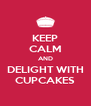 KEEP CALM AND DELIGHT WITH CUPCAKES - Personalised Poster A4 size