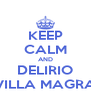 KEEP CALM AND DELIRIO VILLA MAGRA - Personalised Poster A4 size