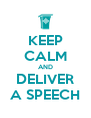 KEEP CALM AND DELIVER A SPEECH - Personalised Poster A4 size
