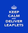 KEEP CALM AND DELIVER LEAFLETS - Personalised Poster A4 size