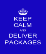 KEEP CALM AND DELIVER PACKAGES - Personalised Poster A4 size