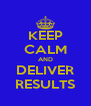 KEEP CALM AND DELIVER RESULTS - Personalised Poster A4 size