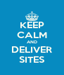 KEEP CALM AND DELIVER SITES - Personalised Poster A4 size