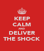 KEEP CALM AND DELIVER THE SHOCK - Personalised Poster A4 size