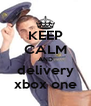 KEEP CALM AND delivery xbox one - Personalised Poster A4 size