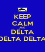 KEEP CALM AND DELTA DELTA DELTA - Personalised Poster A4 size