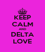 KEEP CALM AND DELTA LOVE - Personalised Poster A4 size
