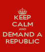 KEEP CALM AND DEMAND A REPUBLIC - Personalised Poster A4 size