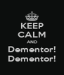 KEEP CALM AND Dementor! Dementor! - Personalised Poster A4 size