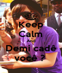 Keep Calm And Demi cadê você ?  - Personalised Poster A4 size