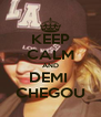KEEP CALM AND DEMI  CHEGOU - Personalised Poster A4 size