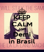 KEEP CALM AND Demi in Brasil - Personalised Poster A4 size