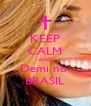 KEEP CALM AND Demi no  BRASIL - Personalised Poster A4 size
