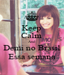 Keep Calm And Demi no Brasil Essa semana - Personalised Poster A4 size