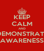 KEEP CALM AND DEMONSTRATE AWARENESS - Personalised Poster A4 size
