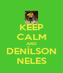 KEEP CALM AND DENÍLSON NELES - Personalised Poster A4 size