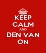 KEEP CALM AND DEN VAN ON - Personalised Poster A4 size