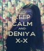 KEEP CALM AND DENIYA X-X - Personalised Poster A4 size