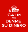 KEEP CALM AND DENME  SU DINERO - Personalised Poster A4 size