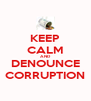 KEEP CALM AND DENOUNCE CORRUPTION - Personalised Poster A4 size