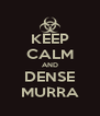 KEEP CALM AND DENSE MURRA - Personalised Poster A4 size