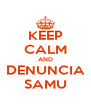 KEEP CALM AND DENUNCIA SAMU - Personalised Poster A4 size