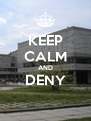 KEEP CALM AND DENY  - Personalised Poster A4 size