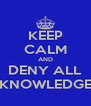 KEEP CALM AND DENY ALL KNOWLEDGE - Personalised Poster A4 size