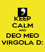 KEEP CALM AND DEO MEO VIRGOLA D: - Personalised Poster A4 size