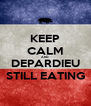 KEEP CALM AND DEPARDIEU STILL EATING - Personalised Poster A4 size