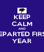 KEEP CALM AND DEPARTED FIRST YEAR - Personalised Poster A4 size