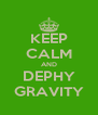 KEEP CALM AND DEPHY GRAVITY - Personalised Poster A4 size