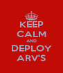 KEEP CALM AND DEPLOY ARV'S - Personalised Poster A4 size