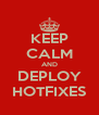 KEEP CALM AND DEPLOY HOTFIXES - Personalised Poster A4 size