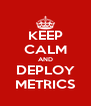 KEEP CALM AND DEPLOY METRICS - Personalised Poster A4 size