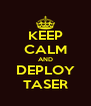 KEEP CALM AND DEPLOY TASER - Personalised Poster A4 size