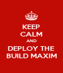 KEEP CALM AND DEPLOY THE BUILD MAXIM - Personalised Poster A4 size