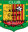 KEEP CALM AND DEPORTIVO CUENCA - Personalised Poster A4 size