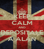 KEEP CALM AND DEPOSITALE A ALAN - Personalised Poster A4 size
