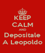 KEEP CALM AND Depositale A Leopoldo - Personalised Poster A4 size