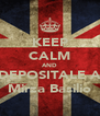 KEEP CALM AND DEPOSITALE A Mirza Basilio - Personalised Poster A4 size