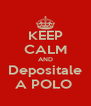 KEEP CALM AND Depositale A POLO  - Personalised Poster A4 size
