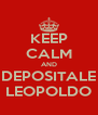 KEEP CALM AND DEPOSITALE LEOPOLDO - Personalised Poster A4 size