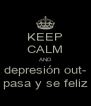 KEEP CALM AND depresión out- pasa y se feliz - Personalised Poster A4 size