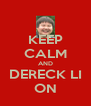 KEEP CALM AND DERECK LI ON - Personalised Poster A4 size
